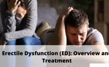 Erectile Dysfunction (ED) Overview and Treatment